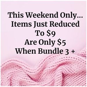 Just reduced $9 Items are $5 when you bundle 3+!